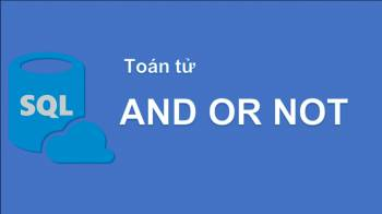 Toán tử AND OR NOT IN trong SQL